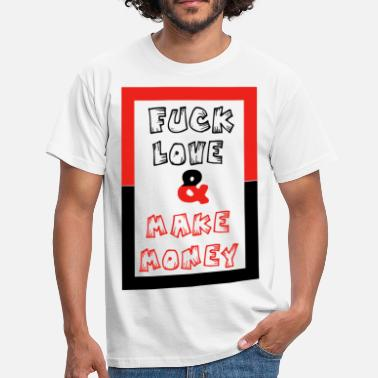 Fuck Forum Fuck love make money love money in relationship love - Men's T-Shirt
