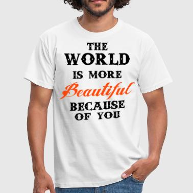 Beautiful Because The world is more beautiful because of you - Men's T-Shirt