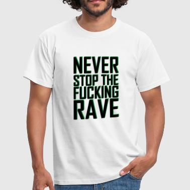 Fuck Festival Never Stop The Fucking Rave | Festival gift - Men's T-Shirt