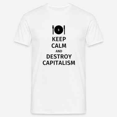 Anti-consumerism keep calm and destroy capitalism - Men's T-Shirt