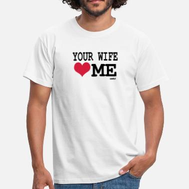 Lesbianas Chistes your wife loves me by wam - Camiseta hombre