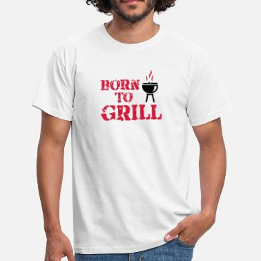 Born To Grill Born to Grill - Männer T-Shirt