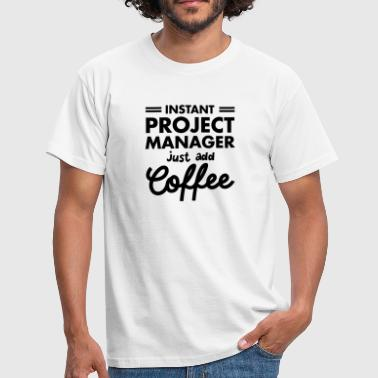 Project Manager Instant Project Manager- Just Add Coffee - Men's T-Shirt