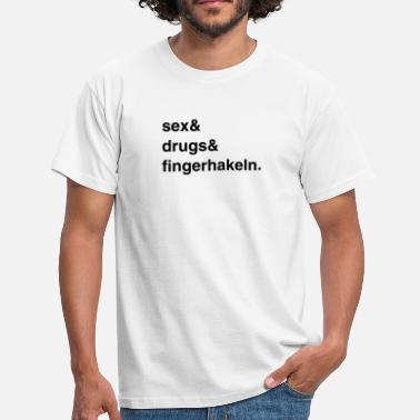 Fingerhakeln Sex, Drugs and Fingerhakeln - Männer T-Shirt