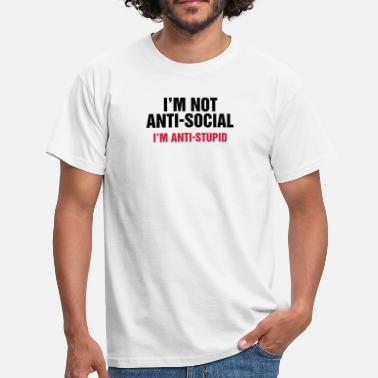 Stupidity Fool i'm not anti-social anti-stupid idiot fool fool - Men's T-Shirt