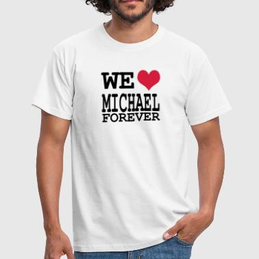 we love michael forever - Camiseta hombre