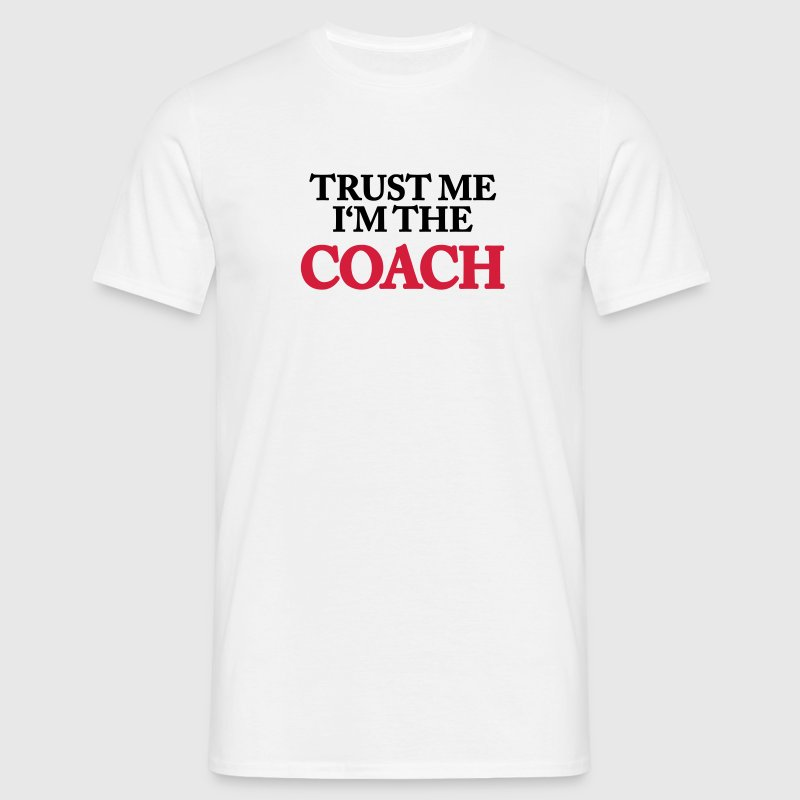 Trust me- I'm the Coach - Men's T-Shirt