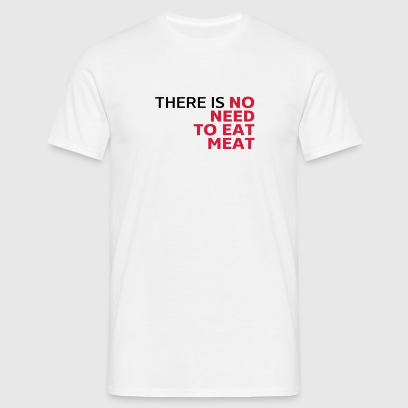 There is no need to eat meat, vegetarisches Shirt - Männer T-Shirt