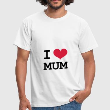 I Love Mom I Love Mum ! - T-shirt herr