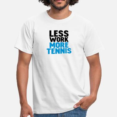 Frasi Tennis less work more tennis - Maglietta da uomo