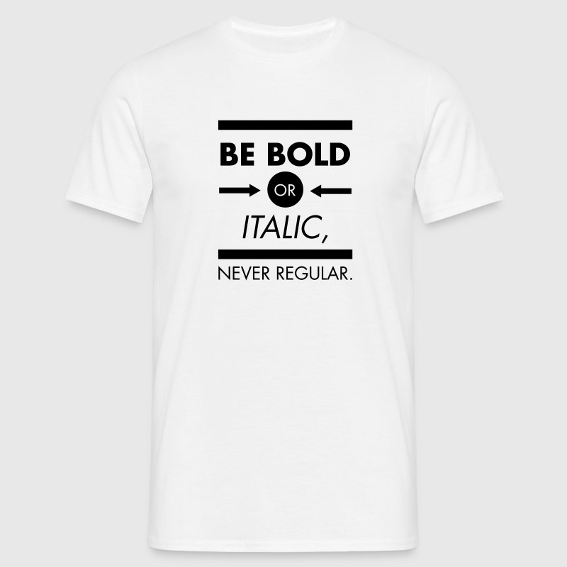 Be Bold Or Italic - Never Regular - Camiseta hombre