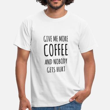 Überfall Sprüche Give me more Coffee and nobody gets hurt - Männer T-Shirt