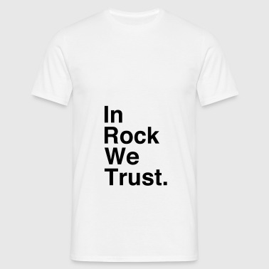 In Rock We Trust ! - Men's T-Shirt