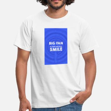 Big Smile Big Fan of your smile - Men's T-Shirt