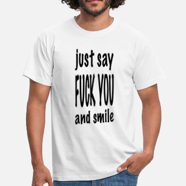 Original Exit-shirt just_say_fuck_you_and_smile   original exit-shirt  - Männer T-Shirt