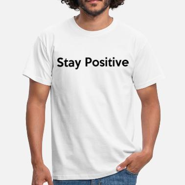 Positive Words Stay Positive - Men's T-Shirt
