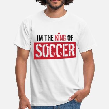 Soccer Am I AM THE KING OF SOCCER - Football T-Shirt - Soccer - Men's T-Shirt