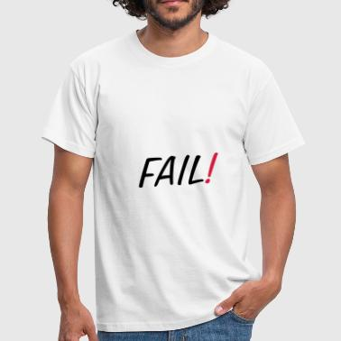 Fail ! - T-shirt Homme
