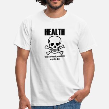 Health - the slowest way to die - Men's T-Shirt