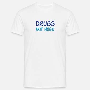Loving drugs not hugs - Men's T-Shirt