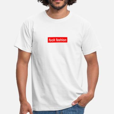 Fuck Fashion Fuck Fashion Fashion Statement - Men's T-Shirt