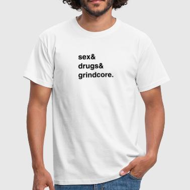 Sex, Drugs and Grindcore - Männer T-Shirt