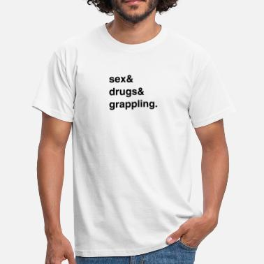 Grappling Sex, Drugs and Grappling - Männer T-Shirt