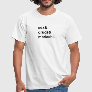Sex, Drugs and Mariachi - Männer T-Shirt