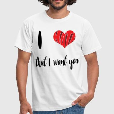 I Hate I Hate That I Want You - Mannen T-shirt