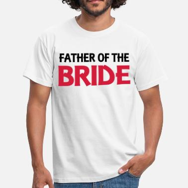 Brides Father of the Bride - Men's T-Shirt