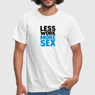 Sex Battute less work more sex - Maglietta da uomo