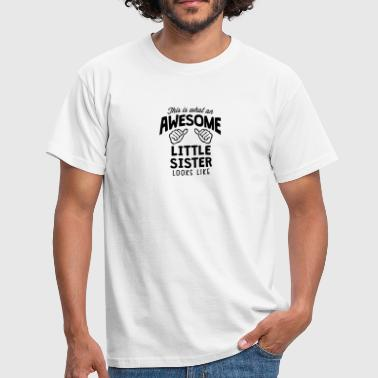 awesome little sister  looks like - Men's T-Shirt