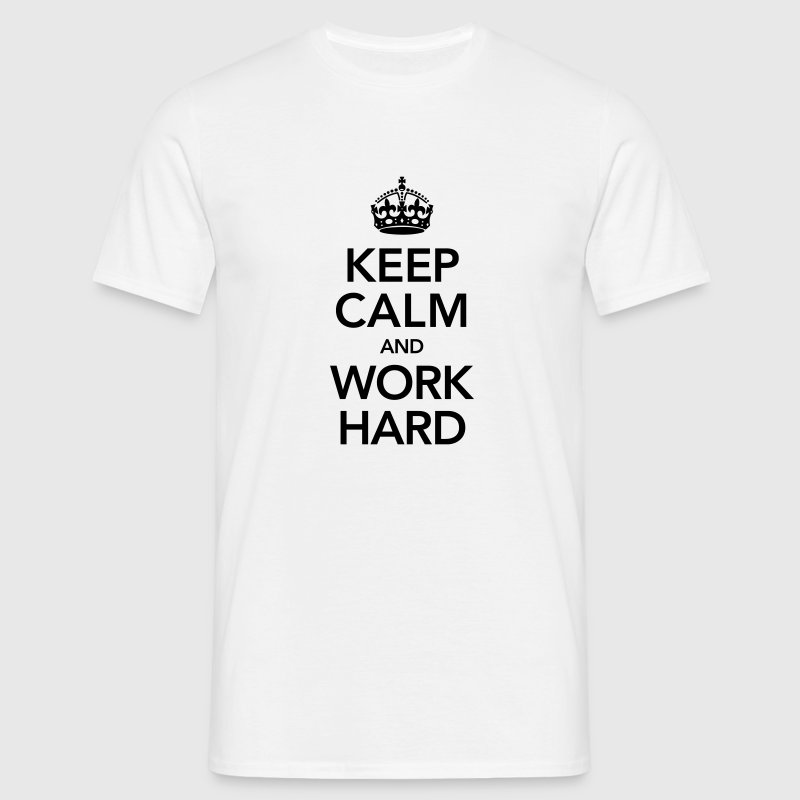 Keep Calm And Work Hard - Men's T-Shirt