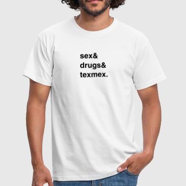Texmex Sex, Drugs and Texmex - Männer T-Shirt