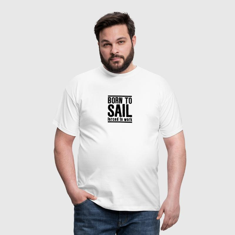 sa08 born to sail forced to work - Men's T-Shirt