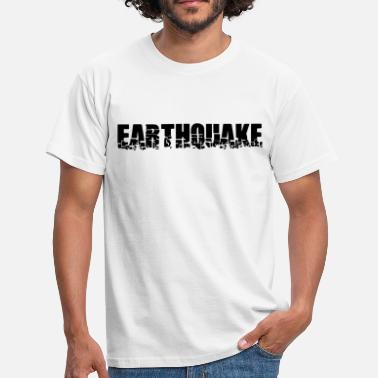 Earthquake Earthquake Text - Men's T-Shirt
