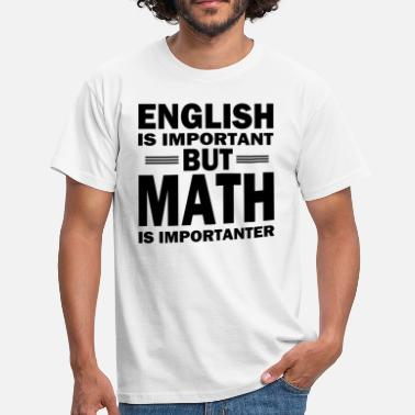 Math Jokes Math shirt! MATH IS IMPORTANT! - Men's T-Shirt
