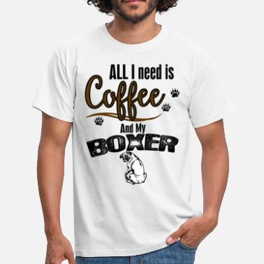 Boxer Dog All I need is Coffee and my Boxer - Men's T-Shirt
