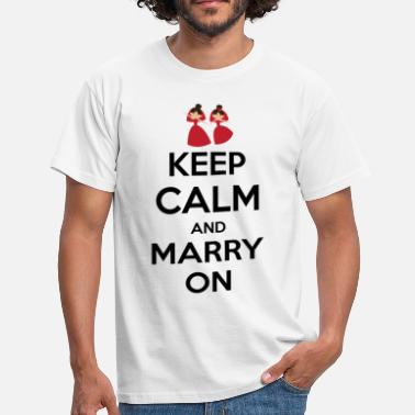 Keep Calm And Marry On keep calm and marry on  - Men's T-Shirt