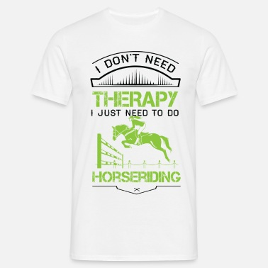Horseriding I Don't Need Therapy Just to Do Horseriding - Men's T-Shirt