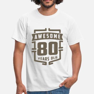 Old Awesome 80 Years Old - Men's T-Shirt