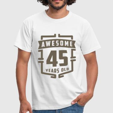 Awesome 45 Years Old - Men's T-Shirt