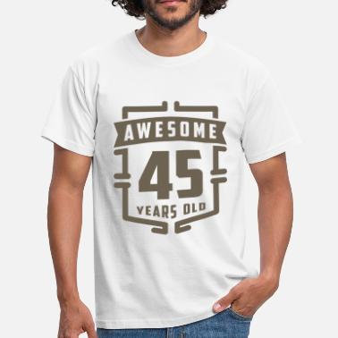 45 Years Old Awesome 45 Years Old - Men's T-Shirt