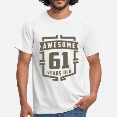 61 Years Awesome 61 Years Old - Men's T-Shirt