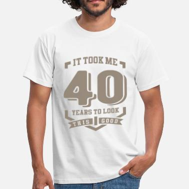 It Took 40 Years To Look This Good It Took Me 40 Years - Men's T-Shirt