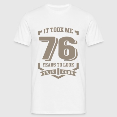 It Took Me 76 Years - Men's T-Shirt
