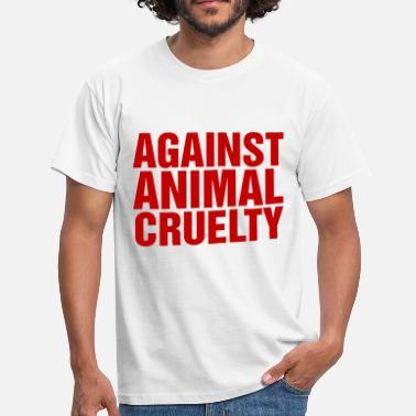 Cruelty Against Animal Cruelty - Men's T-Shirt