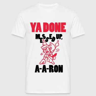 Ya Done Messed Up - Men's T-Shirt
