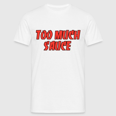 Too much sauce - Men's T-Shirt