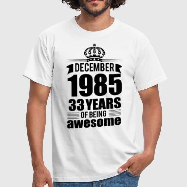 December 1985 33 years of being awesome - Men's T-Shirt